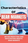 Characteristics Of Bear Markets: Better Predicting And Anticipating Erratic Bear Markets: Bear Market Trends Cover Image