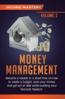 Money Management: Become a Master in a Short Time on How to Create a Budget, Save Your Money and Get Out of Debt while Building your Fin Cover Image