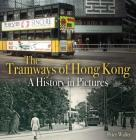 The Tramways of Hong Kong: A History in Pictures Cover Image