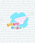 Bye Bye Diapers: Potty Training Chart for Toddlers, Toilet Routine Training Reward Chart Cover Image