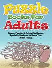 Puzzle Books for Adults (Games, Puzzles & Trivia Challenges Specially Designed to Keep Your Brain Young) Cover Image