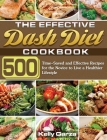 The Effective Dash Diet Cookbook: 500 Time-Saved and Effective Recipes for the Novice to Live a Healthier Lifestyle Cover Image