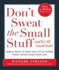 Don't Sweat the Small Stuff . . . and It's All Small Stuff: Simple Ways to Keep the Little Things from Taking Over Your Life Cover Image