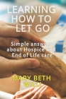 Learning How to Let Go: Simple answers about Hospice and End of Life care Cover Image