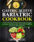Gastric Sleeve Bariatric Cookbook: Healthy Cookbook after Gastric Sleeve Surgery for weight loss program with Bariatric Diet. The guide for a Simple R Cover Image