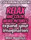 RELAX Coloring Book - Relax and Color WEIRD Pictures - Expand your Imagination - Mindfulness: 200 Pages - 100 INCREDIBLE Images - A Relaxing Coloring Cover Image