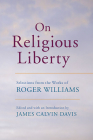 On Religious Liberty: Selections from the Works of Roger Williams (John Harvard Library #96) Cover Image