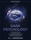 Persuasion: Dark Psychology Series 5 Manuscripts - Persuasion, NLP, How to Analyze People, Manipulation, Dark Psychology Advanced Cover Image