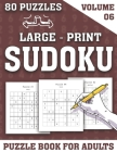 Large-Print Sudoku Puzzle Book For Adults: Sudoku Helps to Boost Your Brainpower-Easy to Hard 80 Large Print Sudoku Puzzles With Solution (Volume 06) Cover Image