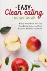 Easy Clean Eating Recipe Book: Simple Recipe Book with Easy Clean Eating Recipes and Tasty Meals that Will Make You Drool! Cover Image
