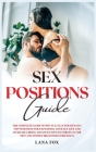 Sex Positions Guide: The Complete Guide with Fully Illustrated 101+ Top Positions for Exploding your Sex Life and Increase Libido. Advanced Cover Image