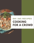 Oh! 365 Cooking for a Crowd Recipes: A Timeless Cooking for a Crowd Cookbook Cover Image