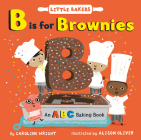 B Is for Brownies: An ABC Baking Book (Little Bakers #3) Cover Image