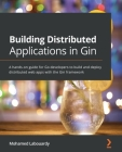 Building Distributed Applications in Gin: A hands-on guide for Go developers to build and deploy distributed web apps with the Gin framework Cover Image