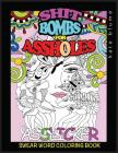 Swear Word Coloring Book: Shit-Bombs For Assholes Cover Image