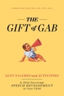 The Gift of Gab: 65 Fun Games and Activities to Help Encourage Speech Development in Your Child Cover Image