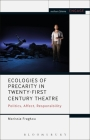 Ecologies of Precarity in Twenty-First Century Theatre: Politics, Affect, Responsibility (Methuen Drama Engage) Cover Image