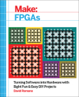 Make: FPGAs: Turning Software Into Hardware with Eight Fun and Easy DIY Projects Cover Image