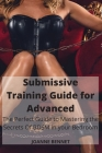Submissive Training Guide for Advanced: The Perfect Guide to Mastering the Secrets Of BDSM in your Bedroom Cover Image