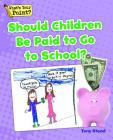 Should Children Be Paid to Go to School? (What's Your Point? Reading and Writing Opinions) Cover Image
