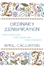 Ordinary Zenspiration: Find Your Chill, Find Your Fun, Find Yourself Cover Image