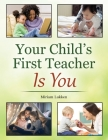 Your Child's First Teacher Is You Cover Image