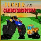 Tucker y el Camión Monstruo: Camion Monstruo - Libros de camiones para niños pequeños [Libro Ilustrado] Cover Image