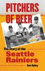 Pitchers of Beer: The Story of the Seattle Rainiers Cover Image