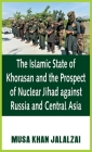 The Islamic State of Khorasan and the Prospect of Nuclear Jihad against Russia and Central Asia Cover Image
