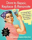 Dare to Repair, Replace & Renovate: Do-It-Herself Projects to Make Your Home More Comfortable, More Beautiful & More Valuable! Cover Image