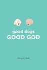 good dogs: Good God: Good God Cover Image