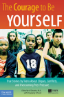 The Courage to Be Yourself: True Stories by Teens About Cliques, Conflicts, and Overcoming Peer Pressure Cover Image