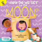 How Do We Get to the Moon? (My Adventures) Cover Image