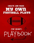 Create and Make My Own Football Plays: My (top secret) Playbook for kids. Perfect for recess and backyard football games and for kids that love to mak Cover Image