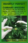 Recently Perfect Cannabis breeding: The Propagation and Breeding of Distinctive Cannabis And Guide to Cultivation & Consumption of Medical Marijuana Cover Image