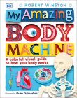 My Amazing Body Machine: A Colorful Visual Guide to How Your Body Works Cover Image
