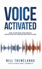 Voice-Activated: How to Discover Your Identity, Define Your Life, and Declare Your Future Cover Image