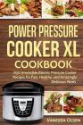 Power Pressure Cooker XL Cookbook: 200 Irresistible Electric Pressure Cooker Recipes for Fast, Healthy, and Amazingly Delicious Meals Cover Image