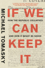 If We Can Keep It: How the Republic Collapsed and How it Might Be Saved Cover Image