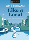 Amsterdam Like a Local: By the people who call it home (Travel Guide) Cover Image