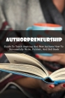Authorpreneurship: Guide To Teach Aspiring And New Authors How To Successfully Write, Publish, And Sell Book: How To Self-Publish A Book Cover Image