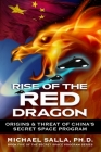 Rise of the Red Dragon: Origins & Threat of Chiina's Secret Space Program Cover Image