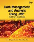 Data Management and Analysis Using JMP: Health Care Case Studies Cover Image