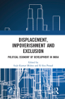 Displacement, Impoverishment and Exclusion: Political Economy of Development in India Cover Image
