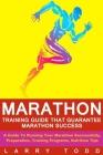 Marathon: Training Guide That Guarantee Marathon Success: A Guide To Running Your Marathon Successfully, Preparation, Training P Cover Image