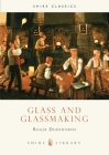 Glass and Glassmaking (Shire Library) Cover Image