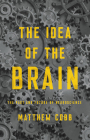 The Idea of the Brain: The Past and Future of Neuroscience Cover Image