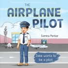 The Airplane Pilot: Jake Wants to be a Pilot Cover Image
