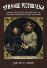 Strange Victoriana: Tales of the Curious, the Weird and the Uncanny from Our Victorians Ancestors Cover Image