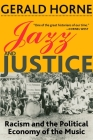 Jazz and Justice: Racism and the Political Economy of the Music Cover Image